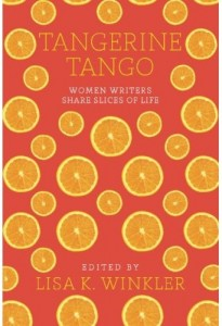 Tangerine Tango - Women Writers Share Slices Of Life